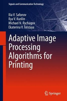 Adaptive Image Processing Algorithms for Printing - Signals and Communication Technology (Hardback)