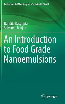 An Introduction to Food Grade Nanoemulsions - Environmental Chemistry for a Sustainable World 13 (Hardback)