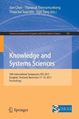 Knowledge and Systems Sciences: 18th International Symposium, KSS 2017, Bangkok, Thailand, November 17-19, 2017, Proceedings - Communications in Computer and Information Science 780 (Paperback)