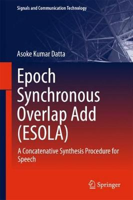 Epoch Synchronous Overlap Add (ESOLA): A Concatenative Synthesis Procedure for Speech - Signals and Communication Technology (Hardback)