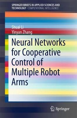 Neural Networks for Cooperative Control of Multiple Robot Arms - SpringerBriefs in Applied Sciences and Technology (Paperback)