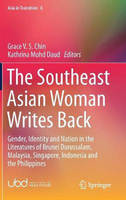 The Southeast Asian Woman Writes Back: Gender, Identity and Nation in the Literatures of Brunei Darussalam, Malaysia, Singapore, Indonesia and the Philippines - Asia in Transition 6 (Hardback)