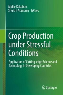 Crop Production under Stressful Conditions: Application of Cutting-edge Science and Technology in Developing Countries (Hardback)