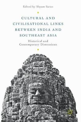 Cultural and Civilisational Links between India and Southeast Asia: Historical and Contemporary Dimensions (Hardback)
