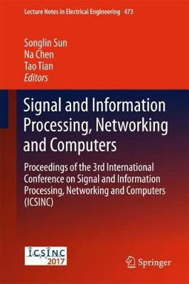 Signal and Information Processing, Networking and Computers: Proceedings of the 3rd International Conference on Signal and Information Processing, Networking and Computers (ICSINC) - Lecture Notes in Electrical Engineering 473 (Hardback)