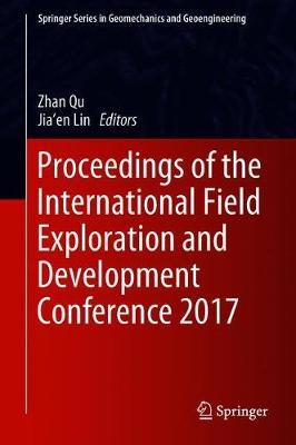 Proceedings of the International Field Exploration and Development Conference 2017 - Springer Series in Geomechanics and Geoengineering (Hardback)
