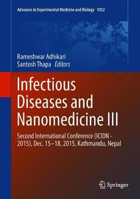 Infectious Diseases and Nanomedicine III: Second International Conference (ICIDN - 2015), Dec. 15-18, 2015, Kathmandu, Nepal - Advances in Experimental Medicine and Biology 1052 (Hardback)