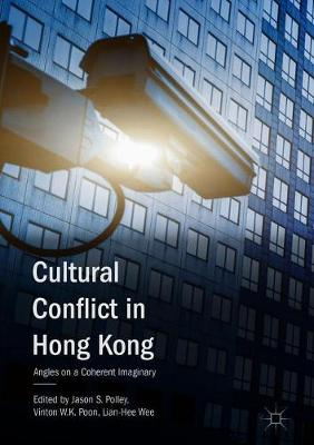 Cultural Conflict in Hong Kong: Angles on a Coherent Imaginary (Hardback)