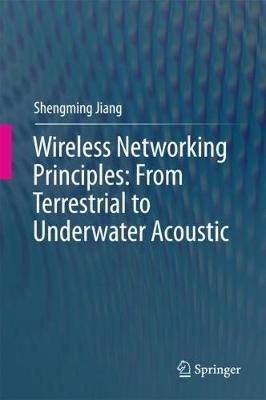 Wireless Networking Principles: From Terrestrial to Underwater Acoustic (Hardback)