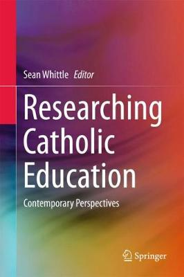 Researching Catholic Education: Contemporary Perspectives (Hardback)