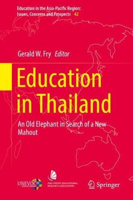 Education in Thailand: An Old Elephant in Search of a New Mahout - Education in the Asia-Pacific Region: Issues, Concerns and Prospects 42 (Hardback)