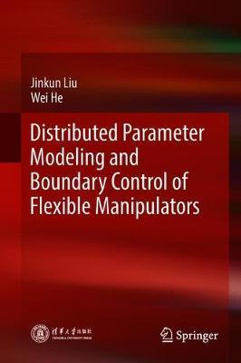 Distributed Parameter Modeling and Boundary Control of Flexible Manipulators (Hardback)