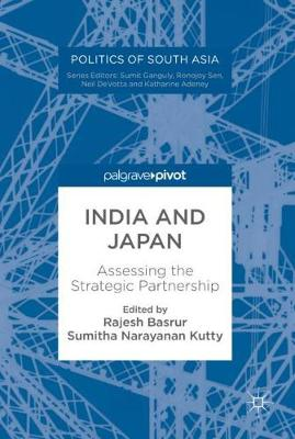India and Japan: Assessing the Strategic Partnership - Politics of South Asia (Hardback)