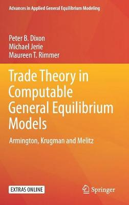 Trade Theory in Computable General Equilibrium Models: Armington, Krugman and Melitz - Advances in Applied General Equilibrium Modeling (Hardback)
