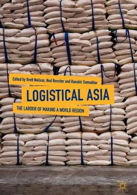 Logistical Asia: The Labour of Making a World Region (Hardback)