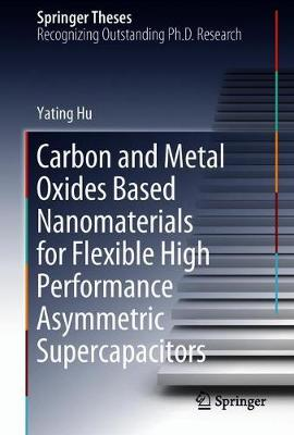 Carbon and Metal Oxides Based Nanomaterials for Flexible High Performance Asymmetric Supercapacitors - Springer Theses (Hardback)