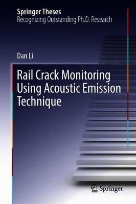 Rail Crack Monitoring Using Acoustic Emission Technique - Springer Theses (Hardback)