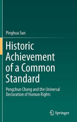 Historic Achievement of a Common Standard: Pengchun Chang and the Universal Declaration of Human Rights (Hardback)