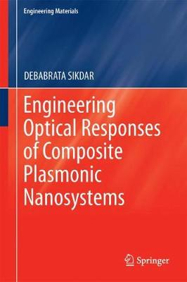 Engineering Optical Responses of Composite Plasmonic Nanosystems - Engineering Materials (Hardback)