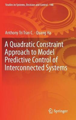 A Quadratic Constraint Approach to Model Predictive Control of Interconnected Systems - Studies in Systems, Decision and Control 148 (Hardback)