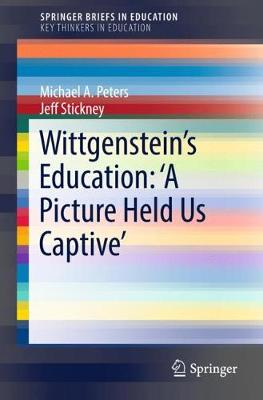 Wittgenstein's Education: 'A Picture Held Us Captive' - SpringerBriefs on Key Thinkers in Education (Paperback)