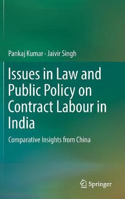 Issues in Law and Public Policy on Contract Labour in India: Comparative Insights from China (Hardback)