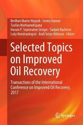Selected Topics on Improved Oil Recovery: Transactions of the International Conference on Improved Oil Recovery, 2017 (Hardback)