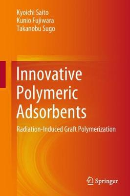 Innovative Polymeric Adsorbents: Radiation-Induced Graft Polymerization (Hardback)