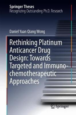 Rethinking Platinum Anticancer Drug Design: Towards Targeted and Immuno-chemotherapeutic Approaches - Springer Theses (Hardback)