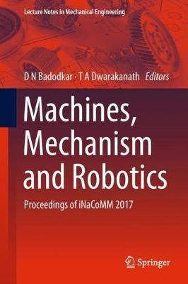 Machines, Mechanism and Robotics: Proceedings of iNaCoMM 2017 - Lecture Notes in Mechanical Engineering (Hardback)