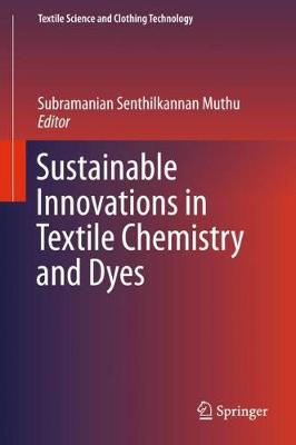 Sustainable Innovations in Textile Chemistry and Dyes - Textile Science and Clothing Technology (Hardback)
