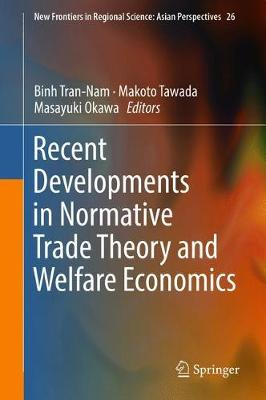 Recent Developments in Normative Trade Theory and Welfare Economics - New Frontiers in Regional Science: Asian Perspectives 26 (Hardback)