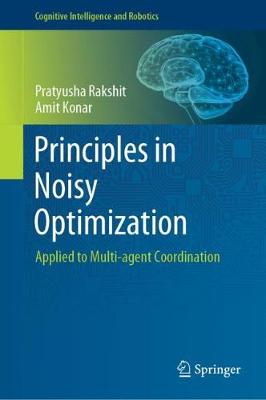 Principles in Noisy Optimization: Applied to Multi-agent Coordination - Cognitive Intelligence and Robotics (Hardback)