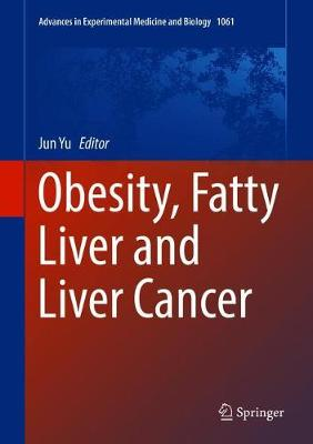 Obesity, Fatty Liver and Liver Cancer - Advances in Experimental Medicine and Biology 1061 (Hardback)