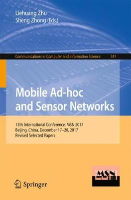Mobile Ad-hoc and Sensor Networks: 13th International Conference, MSN 2017, Beijing, China, December 17-20, 2017, Revised Selected Papers - Communications in Computer and Information Science 747 (Paperback)