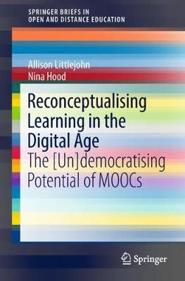 Reconceptualising Learning in the Digital Age: The [Un]democratising Potential of MOOCs - SpringerBriefs in Open and Distance Education (Paperback)