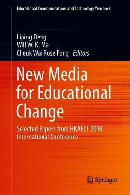 New Media for Educational Change: Selected Papers from HKAECT 2018 International Conference - Educational Communications and Technology Yearbook (Hardback)
