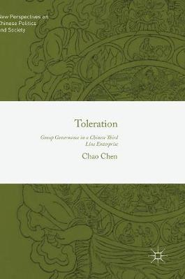 Toleration: Group Governance in a Chinese Third Line Enterprise - New Perspectives on Chinese Politics and Society (Hardback)