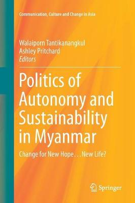 Politics of Autonomy and Sustainability in Myanmar: Change for New Hope...New Life? - Communication, Culture and Change in Asia 1 (Paperback)