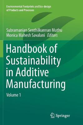 Handbook of Sustainability in Additive Manufacturing: Volume 1 - Environmental Footprints and Eco-design of Products and Processes (Paperback)