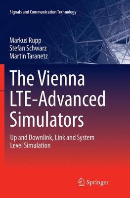 The Vienna LTE-Advanced Simulators: Up and Downlink, Link and System Level Simulation - Signals and Communication Technology (Paperback)