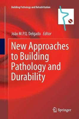 New Approaches to Building Pathology and Durability - Building Pathology and Rehabilitation 6 (Paperback)