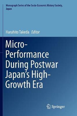 Micro-Performance During Postwar Japan's High-Growth Era - Monograph Series of the Socio-Economic History Society, Japan (Paperback)