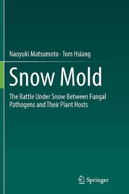 Snow Mold: The Battle Under Snow Between Fungal Pathogens and Their Plant Hosts (Paperback)