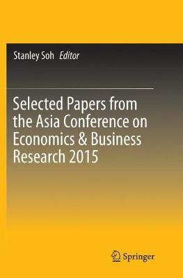 Selected Papers from the Asia Conference on Economics & Business Research 2015 (Paperback)