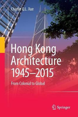 Hong Kong Architecture 1945-2015: From Colonial to Global (Paperback)