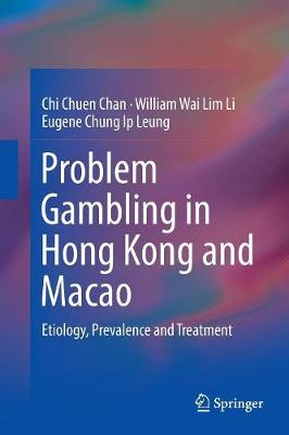 Problem Gambling in Hong Kong and Macao: Etiology, Prevalence and Treatment (Paperback)