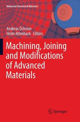 Machining, Joining and Modifications of Advanced Materials - Advanced Structured Materials 61 (Paperback)