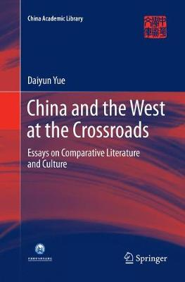 China and the West at the Crossroads: Essays on Comparative Literature and Culture - China Academic Library (Paperback)