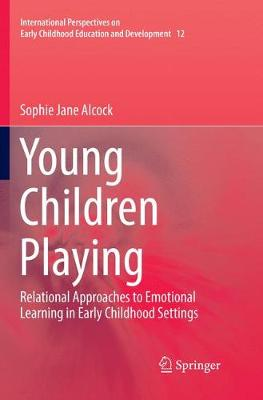 Young Children Playing: Relational Approaches to Emotional Learning in Early Childhood Settings - International Perspectives on Early Childhood Education and Development 12 (Paperback)